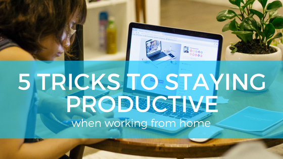 5 Tricks to Staying Productive When Working From Home