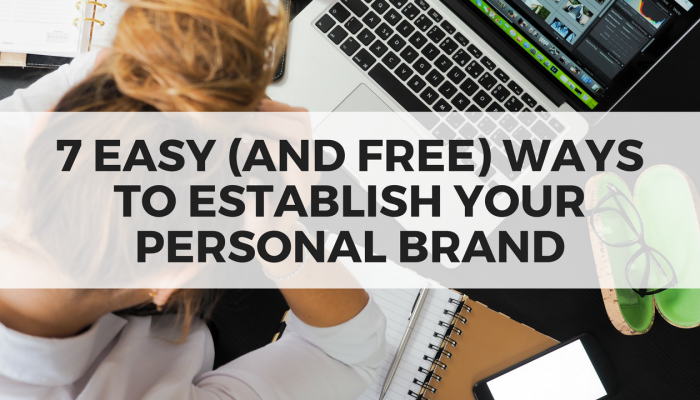 7 Easy (and Free) Ways to Establish Your Personal Brand