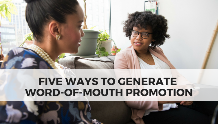 Five Ways to Generate Word-of-Mouth Promotion