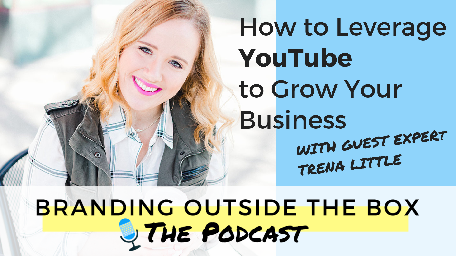 How to Leverage YouTube to Grow Your Business with Trena Little