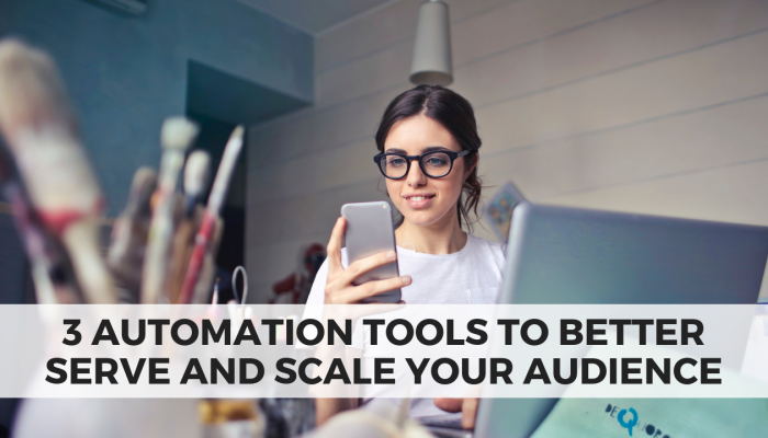 3 Automation Tools to Better Serve and Scale Your Audience