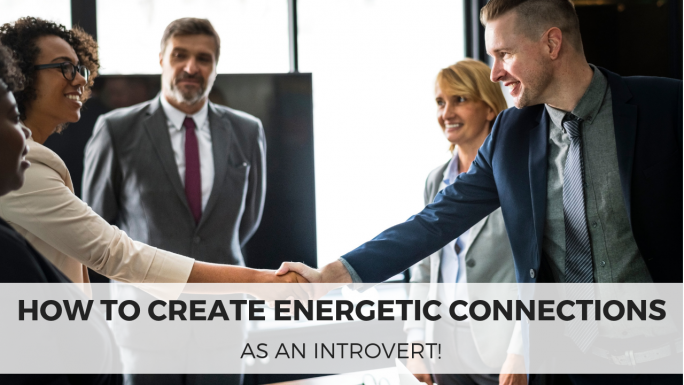 How to Make Energetic Connections as an Introvert