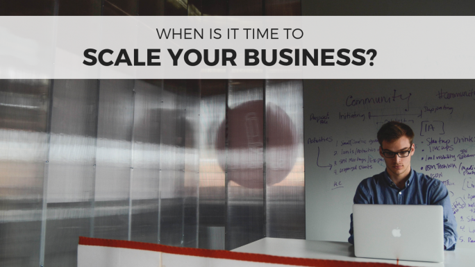 When is it time to scale a business?