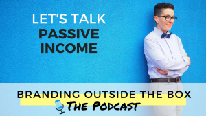 branding outside the box podcast passive income