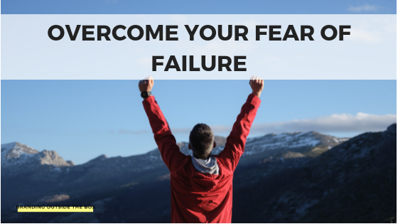 How to Overcome the Fear of Failure