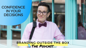 Dana Kaye shares how you can have more confidence in your decisions on Branding Outside the Box
